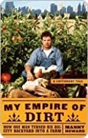 My Empire of Dirt: How One Man Turned His Big City Backyard into a Farm