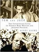 Tom and Jack: The Intertwined Lives of Thomas Hart Benton and Jackson Pollock