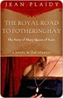 Royal Road to Fotheringhay (Stuart Saga, #1) (Mary Stuart, #1)