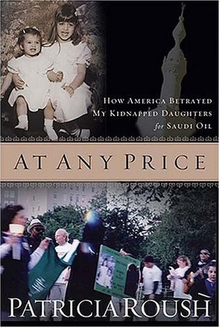 At Any Price: How America Betrayed My Kidnapped Daughters for Saudi Oil Patricia Roush