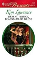 Desert Prince, Blackmailed Bride (Harlequin Presents)
