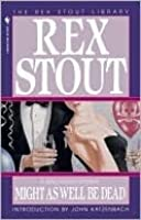 Might As Well Be Dead (Nero Wolfe Mysteries)