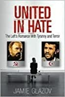 United in Hate: The Left's Romance with Tyranny and Terror