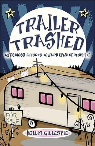 Trailer Trashed: My Dubious Efforts Toward Upward Mobility  by  Hollis Gillespie