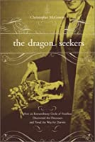 The Dragon Seekers: How An Extraordinary Cicle Of Fossilists Discovered The Dinosaurs And Paved The Way For Darwin