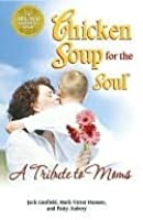 Chicken Soup for the Soul A Tribute to Moms (Chicken Soup for the Soul)