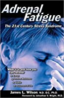 Adrenal Fatigue: The 21st-Century Stress Syndrome