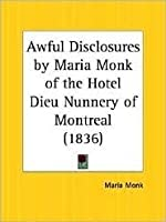 Awful Disclosures or, The Secrets of the Black Nunnery
