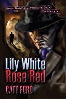 Lily White Rose Red - Grey Randall, Private Dick