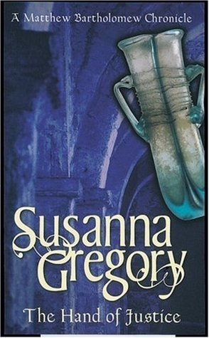 The Hand of Justice (Matthew Bartholomew, #10)  by  Susanna Gregory
