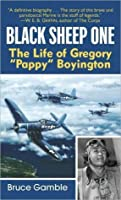 "Black Sheep One: The Life of Gregory ""Pappy"" Boyington"