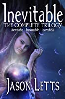 The Inevitable Trilogy: Inevitable / Impossible / Incredible