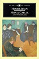 Hedda Gabler and Other Plays (Classics)