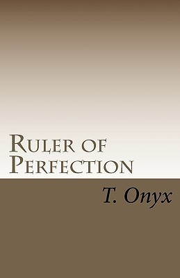 Ruler Of Perfection  by  T. Onyx