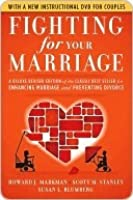 Fighting for Your Marriage: Positive Steps for Preventing Divorce and Preserving a Lasting Love, New and Revised