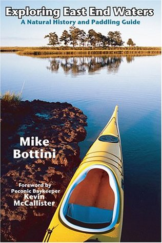 Exploring East End Waters: A Natural History and Paddling Guide Mike Bottini