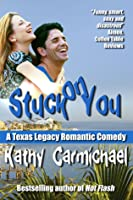 Stuck On You (A Texas Legacy Romantic Comedy, #2)