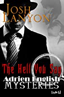 The Hell You Say (Adrien English Mystery #3)