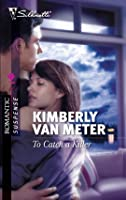 To Catch a Killer (Silhouette Romantic Suspense)