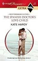 The Spanish Doctor's Love-Child (Harlequin Presents Extra: Mediterranean Doctors)