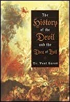 The History of the Devil & the Idea of Evil from the Earliest Times to the Present Day