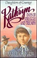Kathryn: Days of Struggle and Triumph (Daughters of Courage)