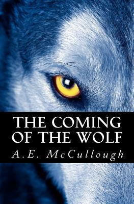 The Coming of the Wolf (Tales of the Wolf, #1)  by  A.E. McCullough
