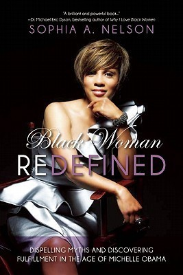 Black Woman Redefined: Dispelling Myths and Discovering Fulfillment in the Age of Michelle Obama Sophia Nelson