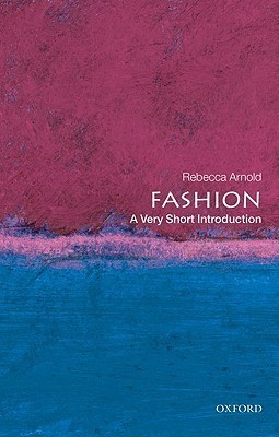 Fashion: A Very Short Introduction Rebecca Arnold