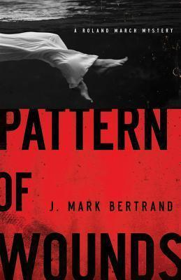 Pattern of Wounds (A Roland March Mystery, #2)  by  J. Mark Bertrand