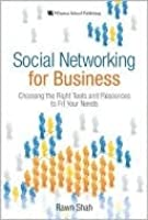 Social Networking for Business: Choosing the Right Tools and Resources to Fit Your Needs