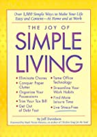 The Joy of Simple Living: Over 1,500 Simple Ways to Make Your Life Easy and Content-- At Home and At Work