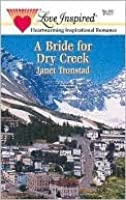 Bride For Dry Creek (Dry Creek) (Love Inspired, No 138)