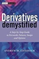 Derivatives Demystified: A Step-by-Step Guide to Forwards, Futures, Swaps and Options (The Wiley Finance Series)
