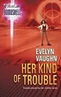 Her Kind Of Trouble (The Grail Keepers, #2) (Silhouette Bombshell, #17)