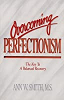 Overcoming Perfectionism: The Key To Balanced Recovery