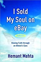 I Sold My Soul on eBay: Viewing Faith through an Atheist's Eyes