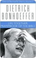 Life Together and Prayerbook of the Bible (Dietrich Bonhoeffer Works)