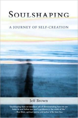 Soulshaping: A Journey Of Self Creation  by  Jeff  Brown