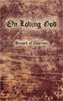 On Loving God (Cistercian Fathers Series)