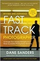 Fast Track Photographer, Revised and Expanded: Discover Your Unique Advantage in Professional Photography