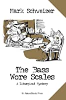 The Bass Wore Scales (The Liturgical Mystery #5)