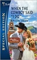 """When the Cowboy Said """"I Do"""" (Silhouette Special Edition)"""