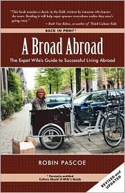 A Broad Abroad: The Expat Wifes Guide to Successful Living Abroad Robin Pascoe