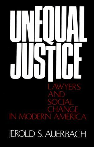 Unequal Justice: Lawyers and Social Change in Modern America Jerold S. Auerbach