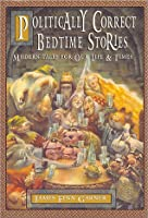 Politically Correct Bedtime Stories: Modern Tales for Our Life & Times
