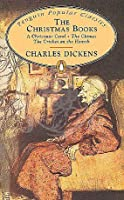 The Christmas Books: A Christmas Carol / The Chimes / The Cricket on the Hearth