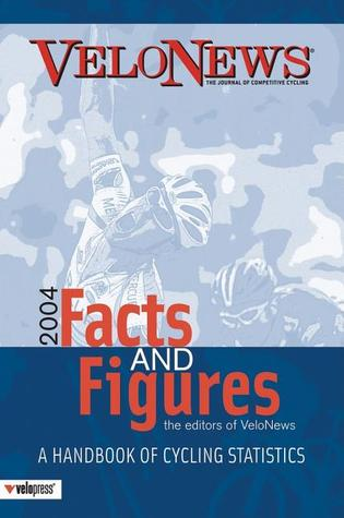 VeloNews Facts and Figures 2004: A Handbook of Cycling Statistics  by  Editors of VeloNews