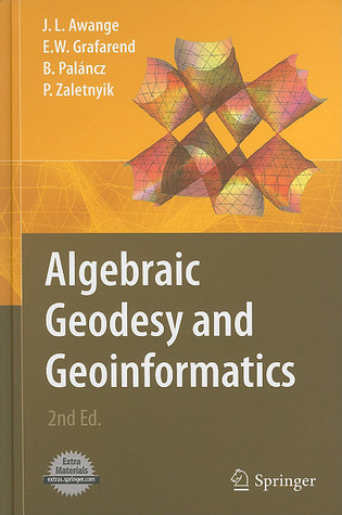 Algebraic Geodesy and Geoinformatics [With CDROM] Joseph L. Awange