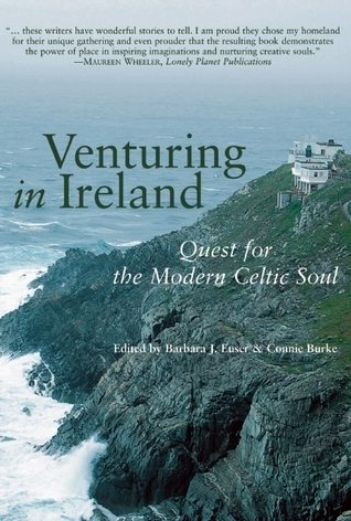 Venturing in Ireland: Quests for the Modern Celtic Soul Barbara J. Euser